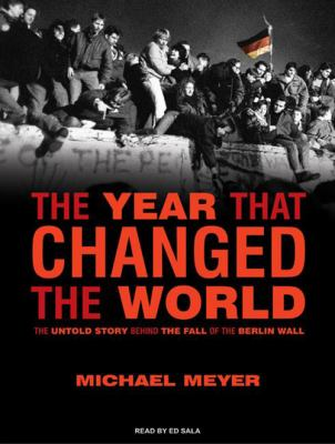 The Year That Changed the World: The Untold Story Behind the Fall of the Berlin Wall 9781400144426