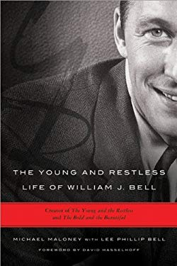 The Young and Restless Life of William J. Bell: Creator of the Young and the Restless and the Bold and the Beautiful, and Former Head Writer of Days o 9781402272110