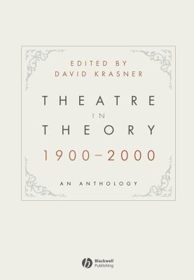 Theatre in Theory 1900-2000: An Anthology 9781405140447