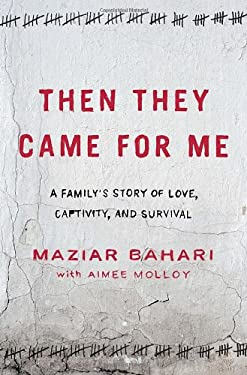 Then They Came for Me: A Family's Story of Love, Captivity, and Survival 9781400069460
