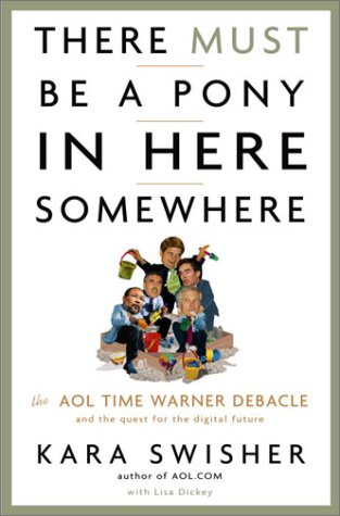 There Must Be a Pony in Here Somewhere: The AOL Time Warner Debacle and the Quest for a Digital Future 9781400049639