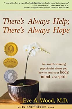 There's Always Help; There's Always Hope: An Award-Winning Psychiatrist Shows You How to Heal Your Body, Mind, and Spirit 9781401911195