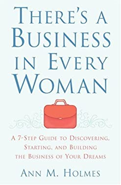 There's a Business in Every Woman: A 7-Step Guide to Discovering, Starting, and Building the Business of Your Dreams 9781400064885