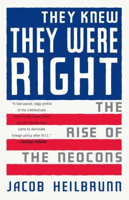 They Knew They Were Right: The Rise of the Neocons 9781400076208