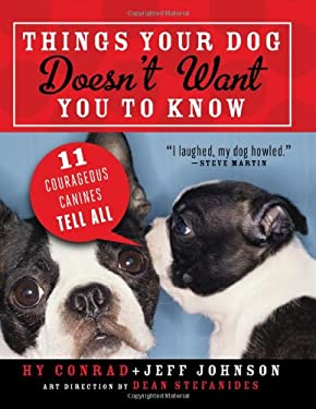 Things Your Dog Doesn't Want You to Know: Eleven Courageous Canines Tell All 9781402263286