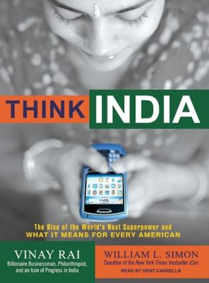 Think India: The Rise of the World's Next Superpower and What It Means for Every American 9781400154906