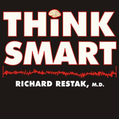 Think Smart: A Neuroscientist's Prescription for Improving Your Brain's Performance 9781400162086