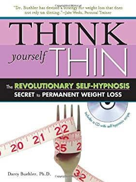 Think Yourself Thin: The Revolutionary Self-Hypnosis Secret to Permanent Weight Loss [With CD] 9781402207990