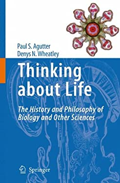 Thinking about Life: The History and Philosophy of Biology and Other Sciences