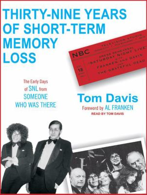 Thirty-Nine Years of Short-Term Memory Loss: The Early Days of SNL from Someone Who Was There 9781400141593
