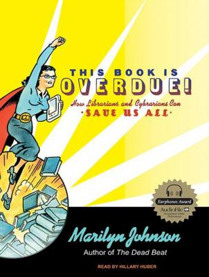 This Book Is Overdue!: How Librarians and Cybrarians Can Save Us All 9781400166343