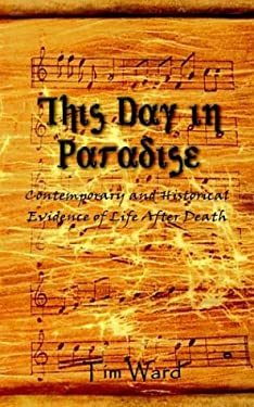 This Day in Paradise: Contemporary and Historical Evidence of Life After Death