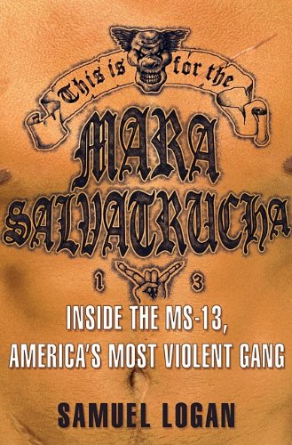 This Is for the Mara Salvatrucha: Inside the MS-13, America's Most Violent Gang 9781401323240