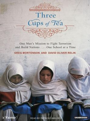 Three Cups of Tea: One Man's Mission to Fight Terrorism and Build Nations One School at a Time 9781400102518