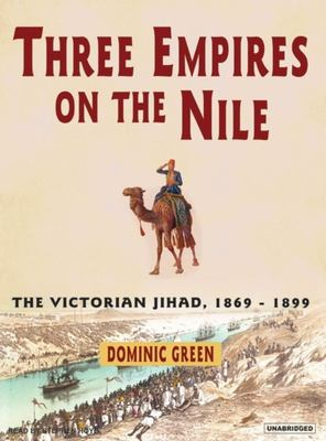 Three Empires on the Nile: The Victorian Jihad, 1869-1899 9781400104055