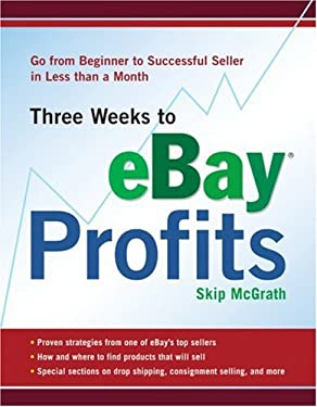 Three Weeks to Ebay Profits: Go from Beginner to Successful Seller in Less Than a Month 9781402732812