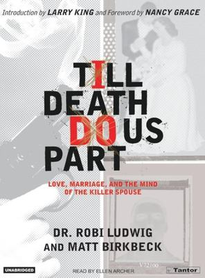 Till Death Do Us Part: Love, Marriage, and the Mind of the Killer Spouse 9781400102242