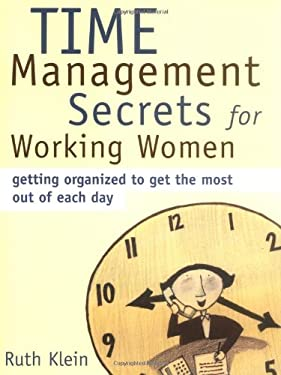 Time Management Secrets for Working Women: Getting Organized to Get the Most Out of Each Day 9781402205927