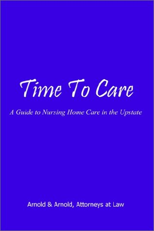 Time to Care: A Guide to Nursing Home Care in the Upstate 9781403310781