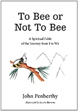 To Bee or Not to Bee: A Book for Beeings Who Feel There's More to Life Than Just Making Honey 9781402747656