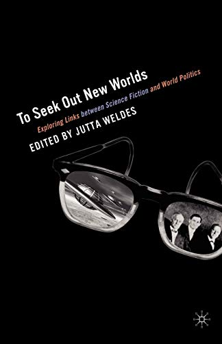 To Seek Out New Worlds: Science Fiction and World Politics 9781403960580