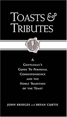Toasts & Tributes: A Gentleman's Guide to Personal Correspondence and the Noble Tradition of the Toast 9781401602543