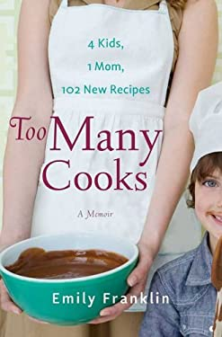 Too Many Cooks: Kitchen Adventures with 1 Mom, 4 Kids, and 102 Recipes 9781401340834