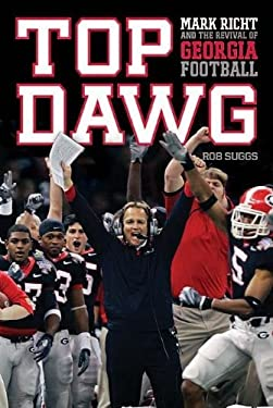 Top Dawg: Mark Richt and the Revival of Georgia Football 9781401604332