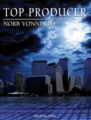 Top Producer: A Novel of Dark Money, Greed, and Friendship 9781400163427