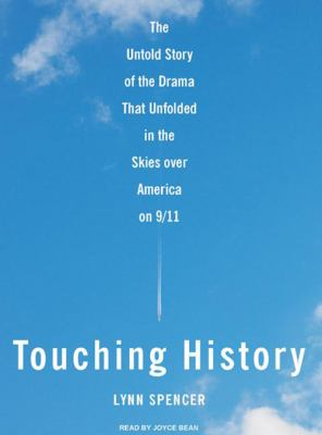 Touching History: The Untold Story of the Drama That Unfolded in the Skies Over America on 9/11 9781400157600