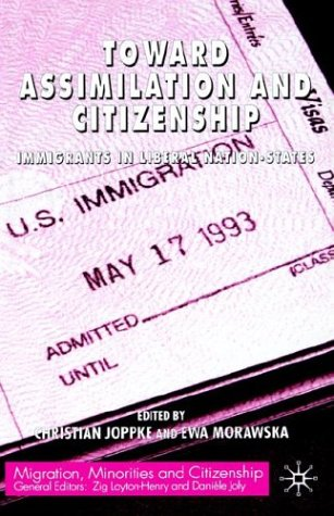 Toward Assimilation and Citizenship: Immigrants in Liberal Nation-States 9781403904911