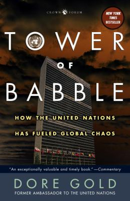 Tower of Babble: How the United Nations Has Fueled Global Chaos 9781400054947
