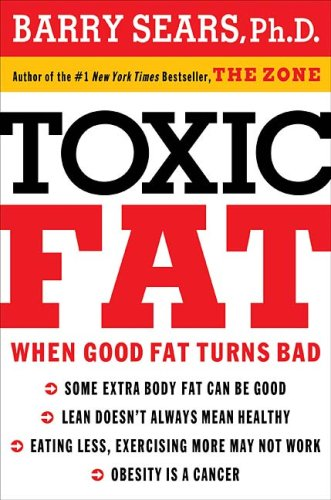 Toxic Fat: When Good Fat Turns Bad 9781401604295