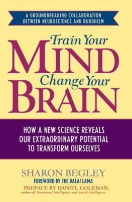 Train Your Mind, Change Your Brain: How a New Science Reveals Our Extraordinary Potential to Transform Ourselves 9781400063901