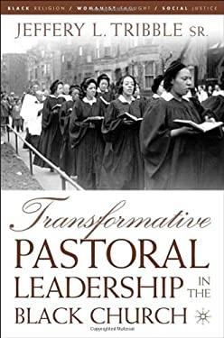 Transformative Pastoral Leadership in the Black Church 9781403966087