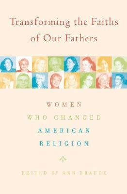 Transforming the Faiths of Our Fathers: Women Who Changed American Religion 9781403964601
