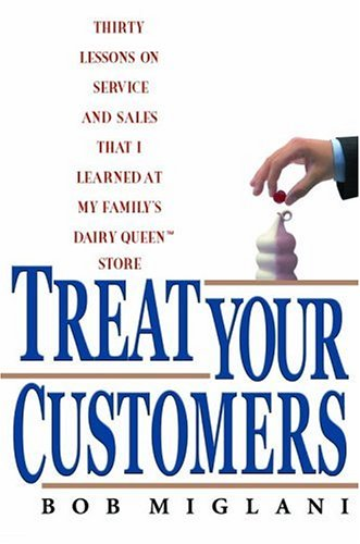 Treat Your Customers: Thirty Lessons on Service and Sales That I Learned at My Family's Dairy Queen Store 9781401301989