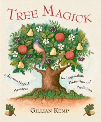 Tree Magick: Fifty-Two Magical Messages for Inspiration, Protection and Prediction