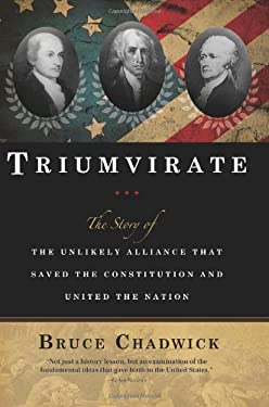 Triumvirate: The Story of the Unlikely Alliance That Saved the Constitution and United the Nation 9781402211362