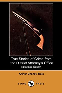True Stories of Crime from the District Attorney's Office (Illustrated Edition) (Dodo Press) 9781406570229