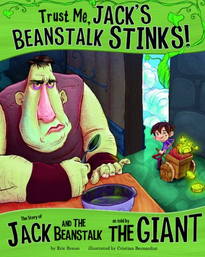 Trust Me, Jack's Beanstalk Stinks!:: The Story of Jack and the Beanstalk as Told by the Giant