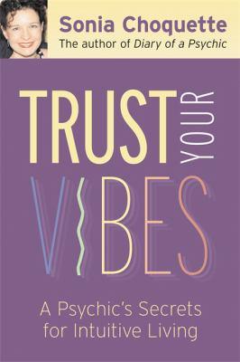 Trust Your Vibes: Secret Tools for Six-Sensory Living 9781401902339
