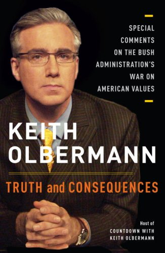Truth and Consequences: Special Comments on the Bush Administration's War on American Values 9781400066766