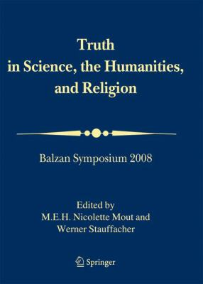 Truth in Science, the Humanities and Religion: Balzan Symposium 2008 9781402098956