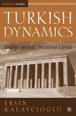 Turkish Dynamics: Bridge Across Troubled Lands 9781403962799