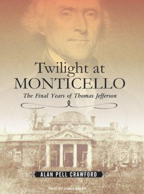 Twilight at Monticello: The Final Years of Thomas Jefferson 9781400156184