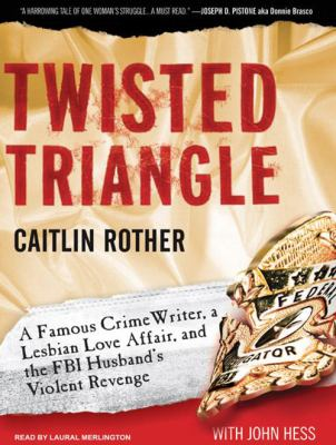 Twisted Triangle: A Famous Crime Writer, a Lesbian Love Affair, and the FBI Husband's Violent Revenge 9781400156009