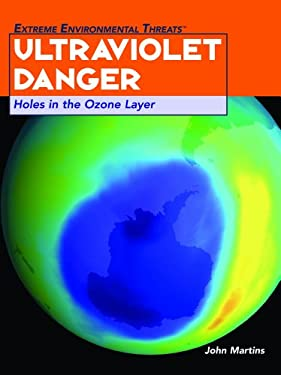 Ultraviolet Danger: Holes in the Ozone Layer 9781404207431