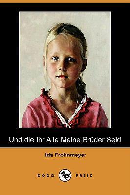 Und Die Ihr Alle Meine Brder Seid (Dodo Press) 9781409923039