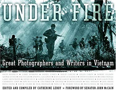 Under Fire: Great Photographers and Writers in Vietnam 9781400063581